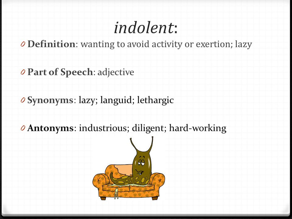 Indolent: Definition: Wanting To Avoid Activity Or Exertion; Lazy