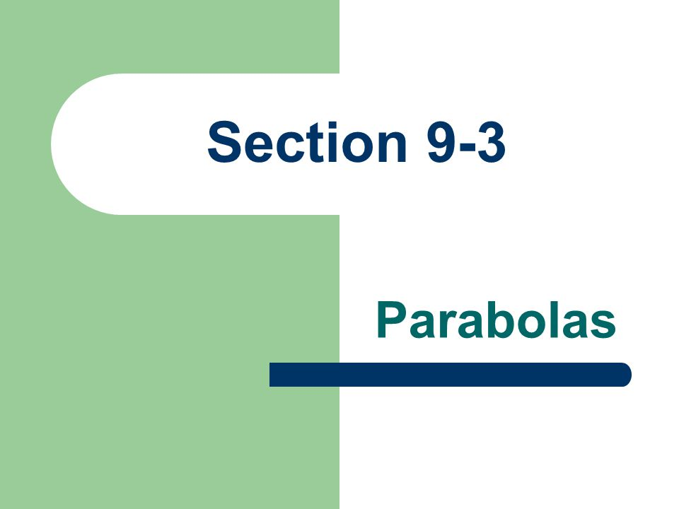 Section 9-3 Parabolas