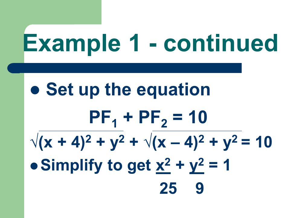 Example 1 - continued Set up the equation PF1 + PF2 = 10
