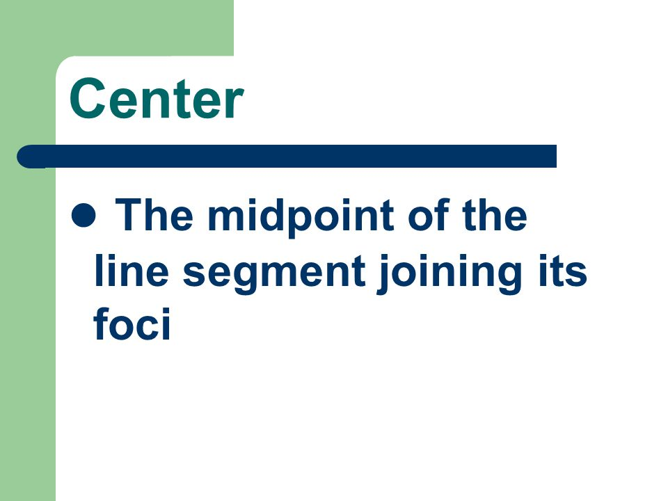 Center The midpoint of the line segment joining its foci