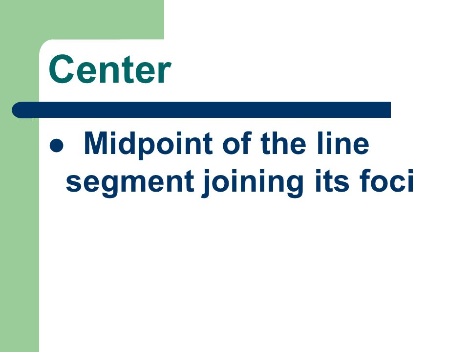 Center Midpoint of the line segment joining its foci