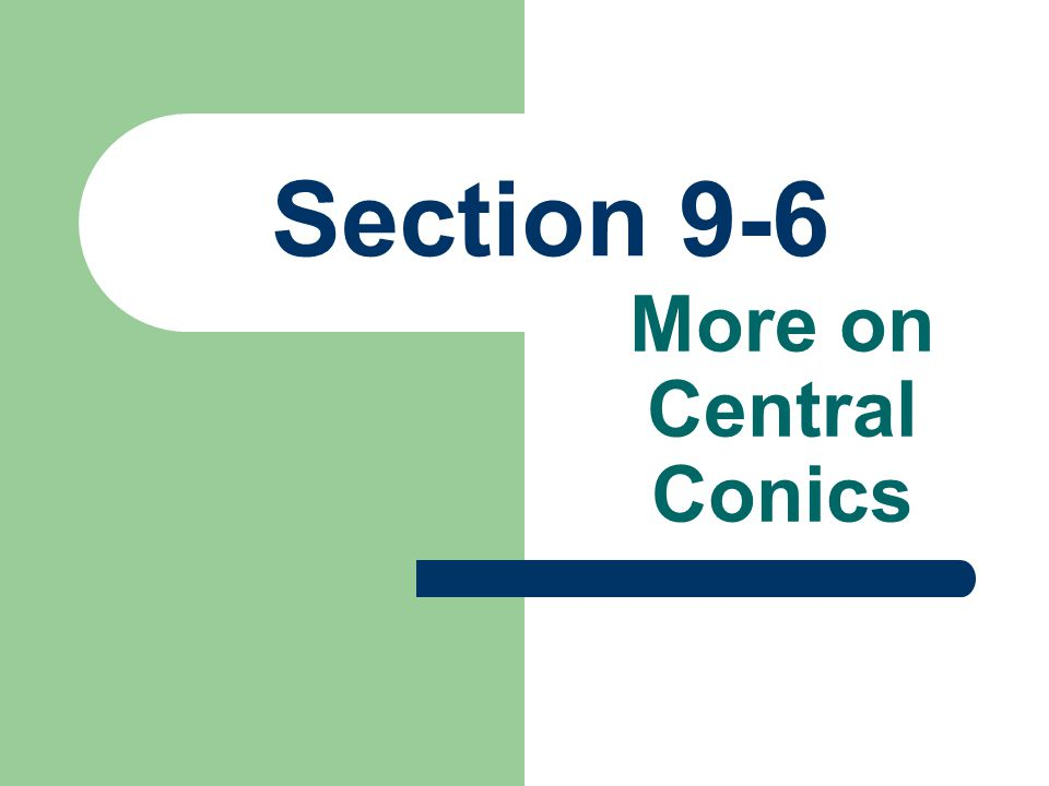 Section 9-6 More on Central Conics