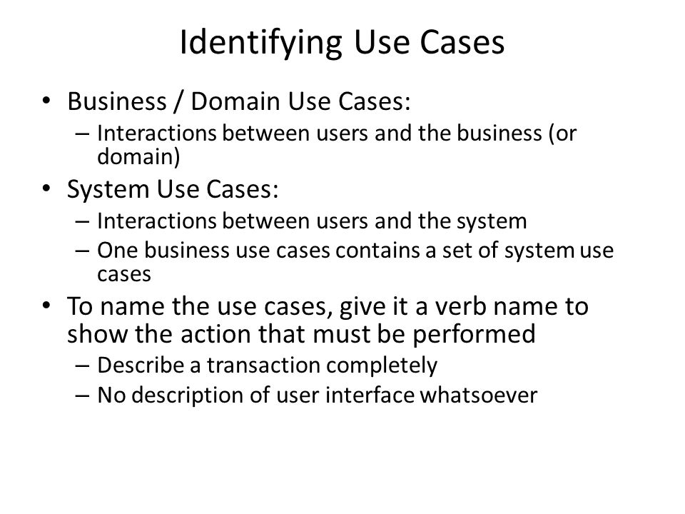 Identifying Use Cases Business / Domain Use Cases: System Use Cases: