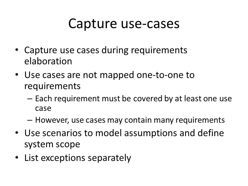 Capture use-cases Capture use cases during requirements elaboration