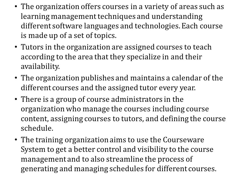 The organization offers courses in a variety of areas such as learning management techniques and understanding different software languages and technologies. Each course is made up of a set of topics.