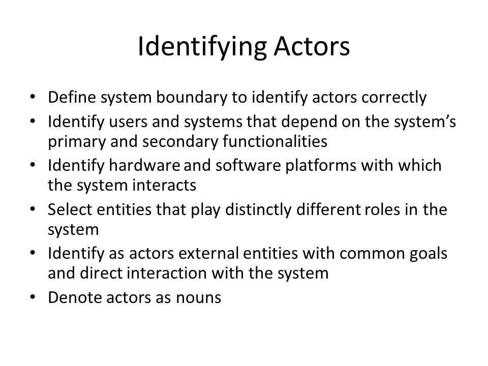 Identifying Actors Define system boundary to identify actors correctly