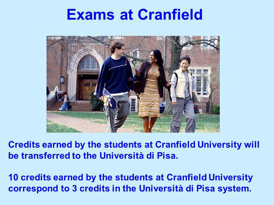 Exams at Cranfield Credits earned by the students at Cranfield University will be transferred to the Università di Pisa.