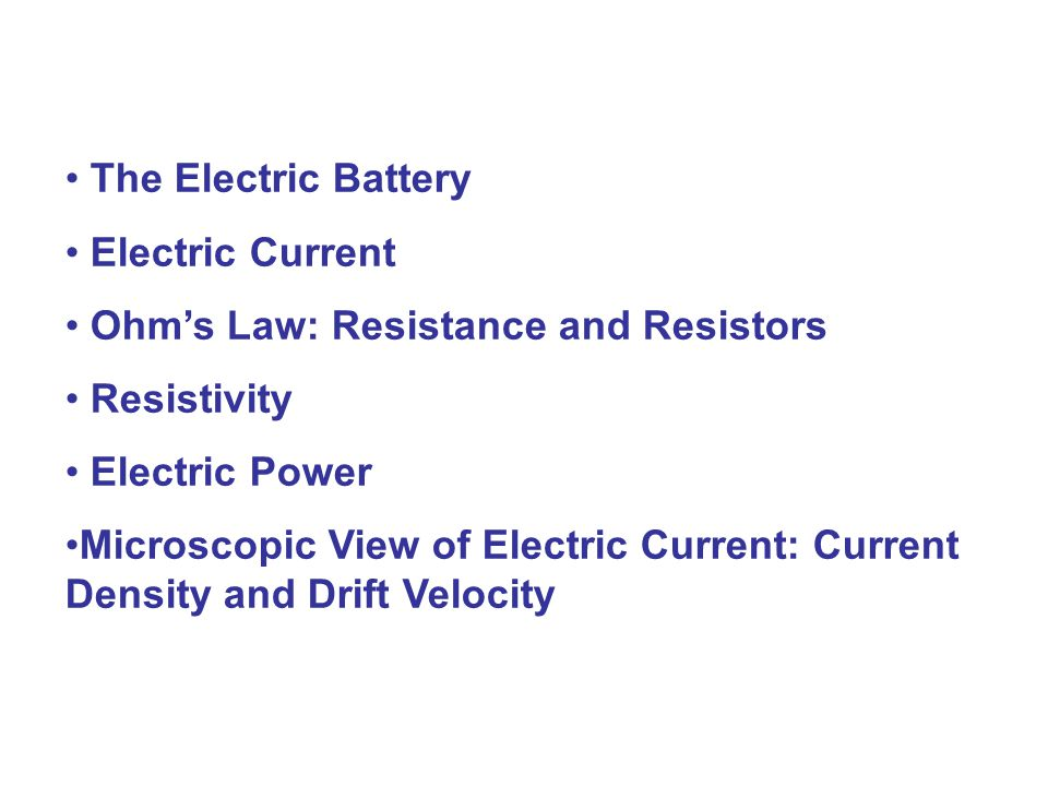 The Electric Battery Electric Current. Ohm's Law: Resistance and Resistors. Resistivity. Electric Power.