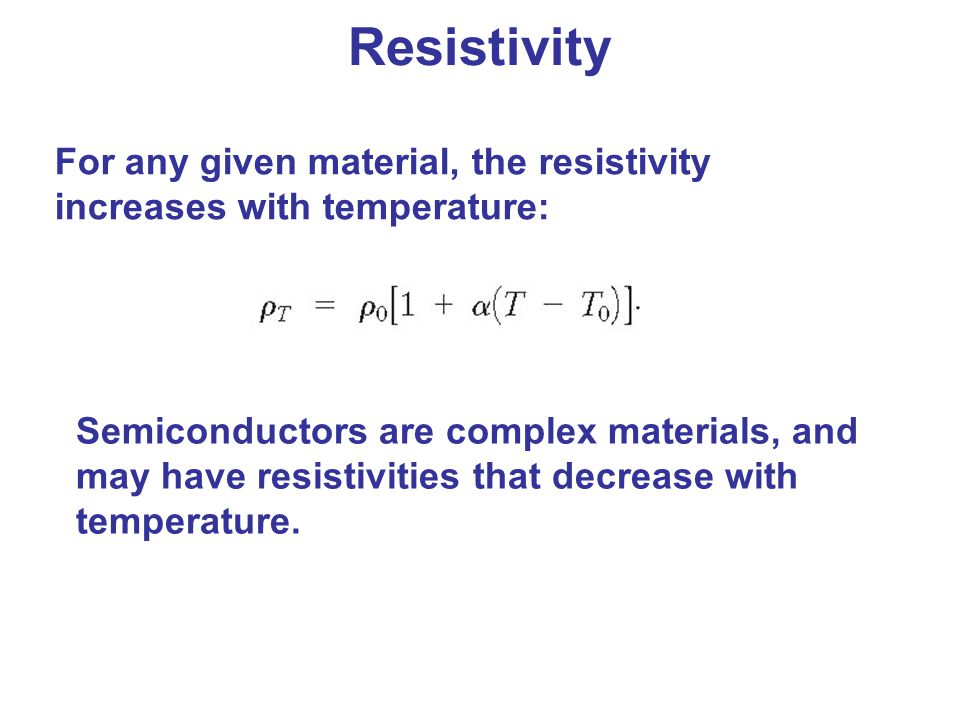Resistivity For any given material, the resistivity increases with temperature: