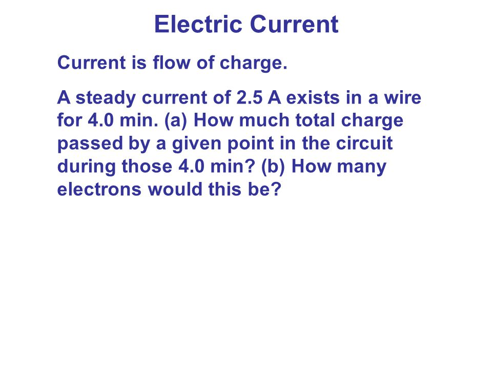 Electric Current Current is flow of charge.