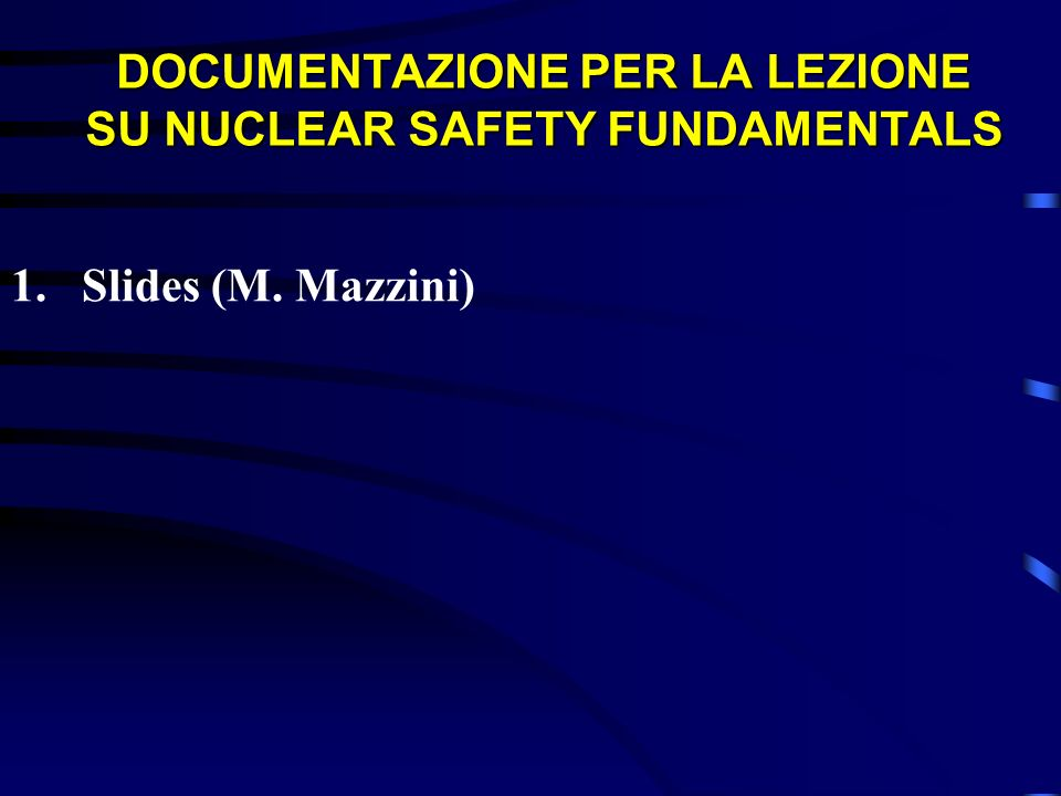 DOCUMENTAZIONE PER LA LEZIONE SU NUCLEAR SAFETY FUNDAMENTALS