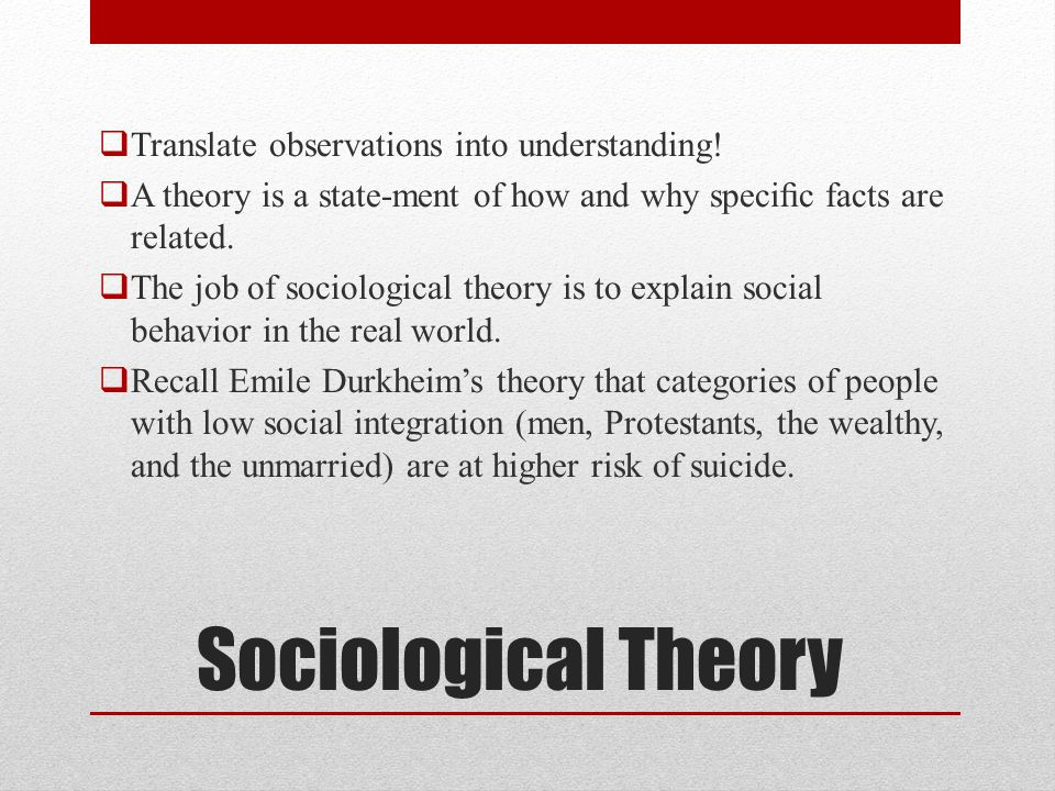 Sociological Theory Translate observations into understanding!