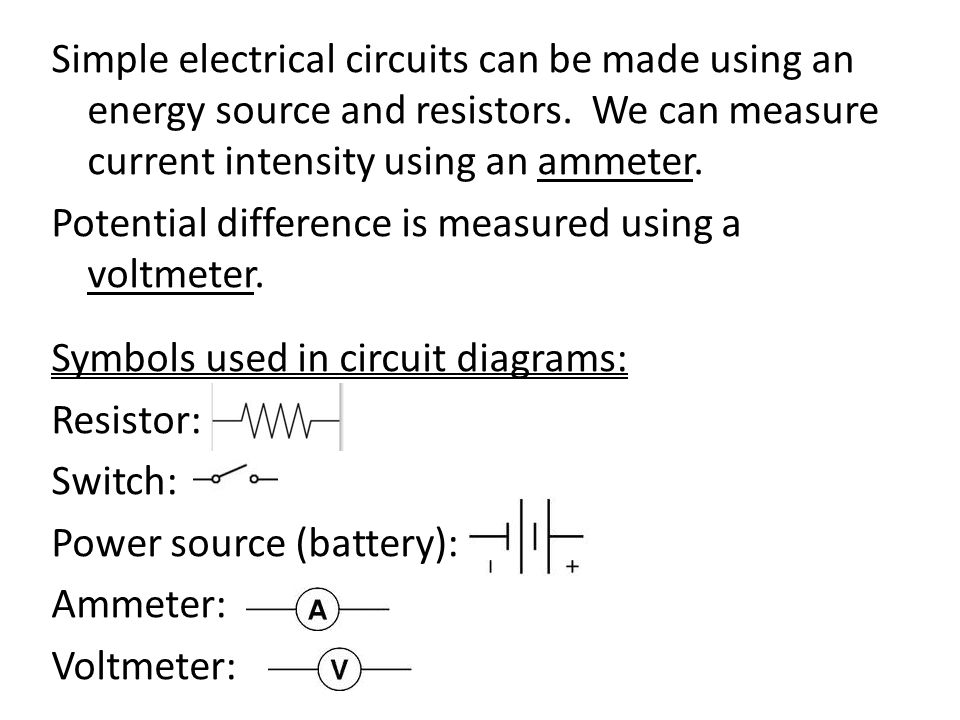 Simple electrical circuits can be made using an energy source and resistors.
