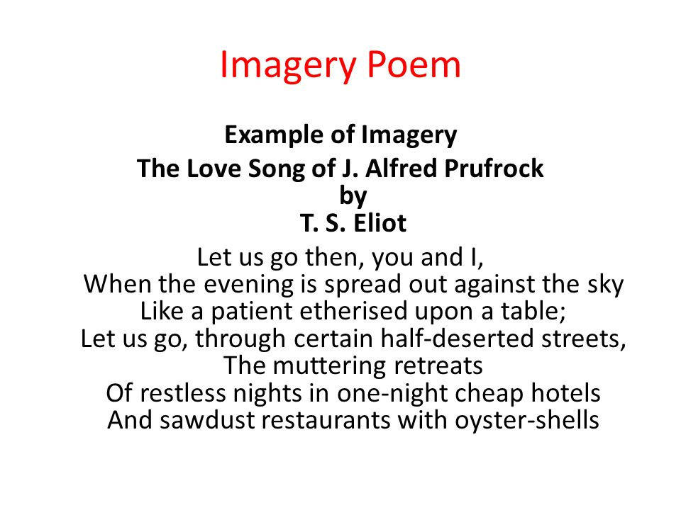 imagery in poems Over the past thirty years, poets have begun putting much emphasis on imagery  this is not to say imagery wasn't important in the past, look at.