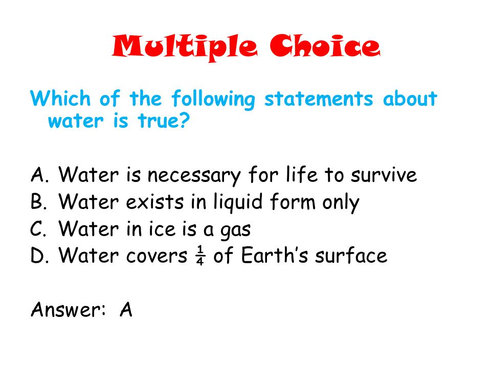 Multiple Choice Which of the following statements about water is true