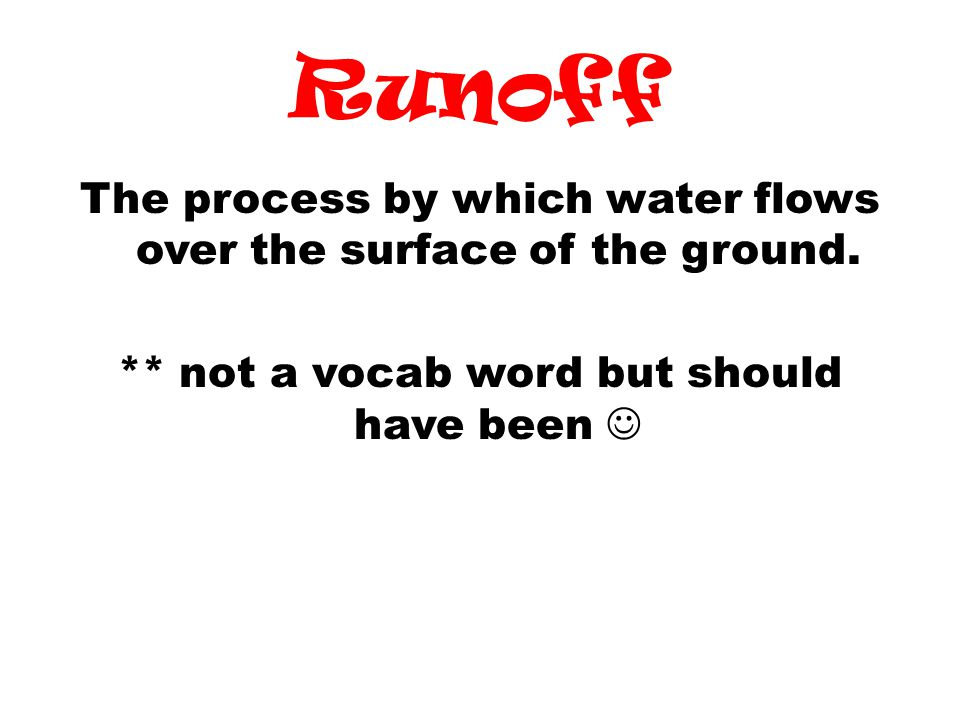 Runoff The process by which water flows over the surface of the ground.