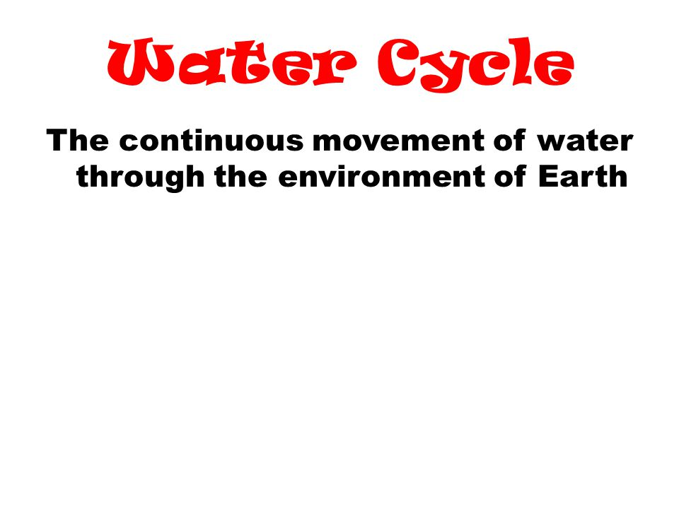 The continuous movement of water through the environment of Earth