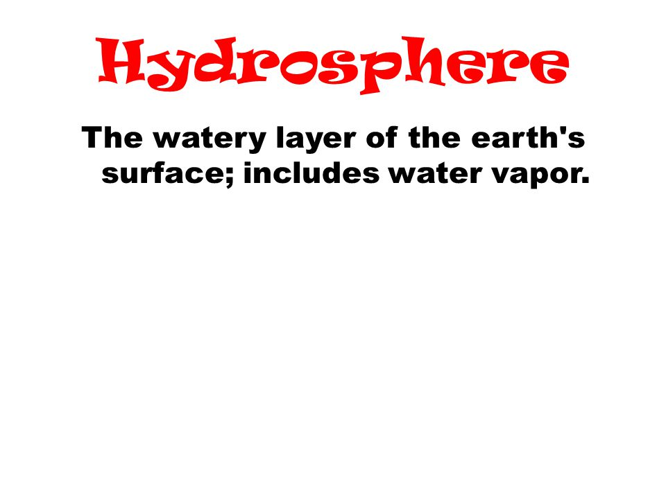 The watery layer of the earth s surface; includes water vapor.