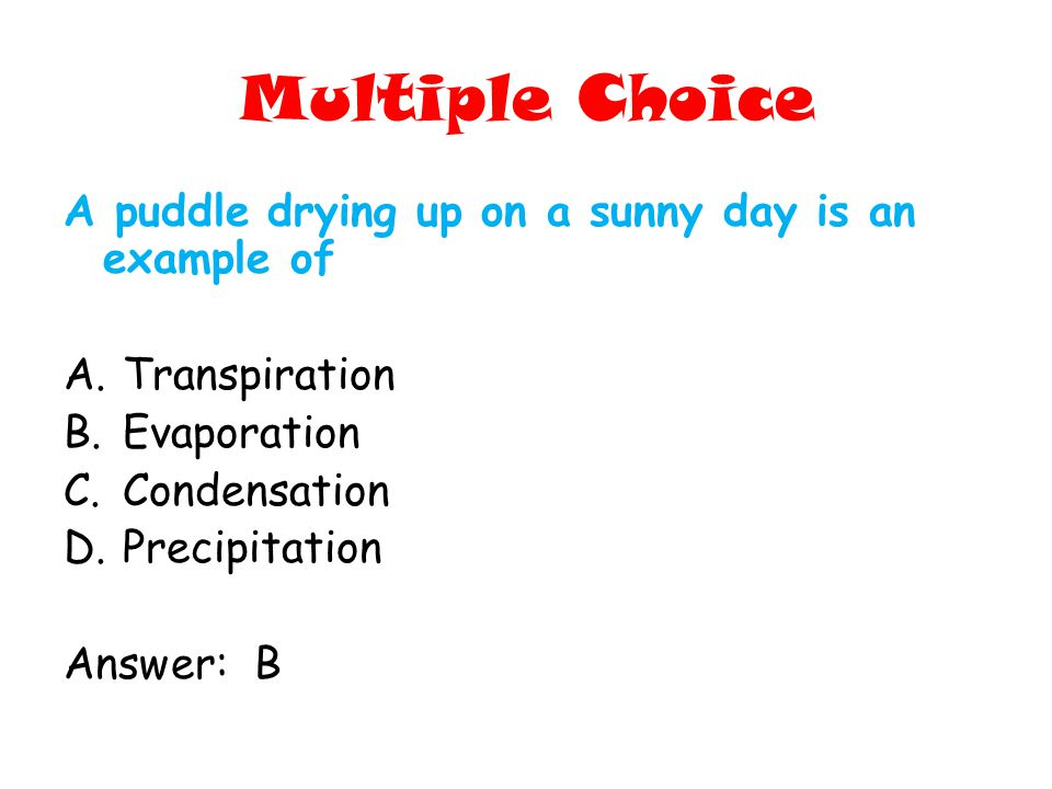 Multiple Choice A puddle drying up on a sunny day is an example of