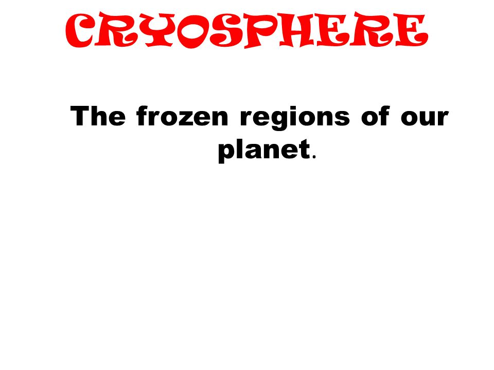 The frozen regions of our planet.
