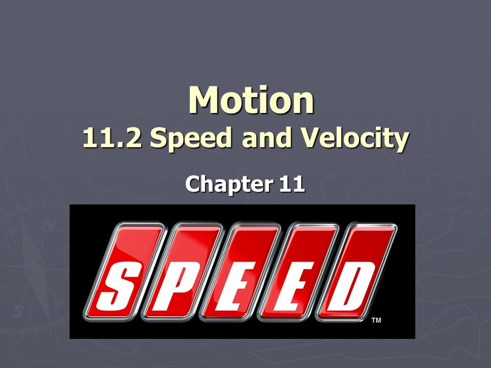 Motion 11.2 Speed and Velocity