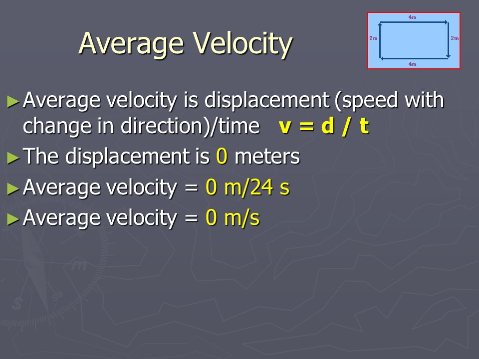 Average Velocity Average velocity is displacement (speed with change in direction)/time v = d / t.