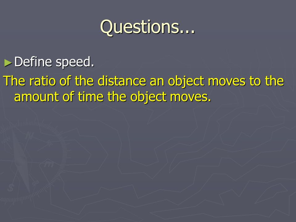 Questions... Define speed.