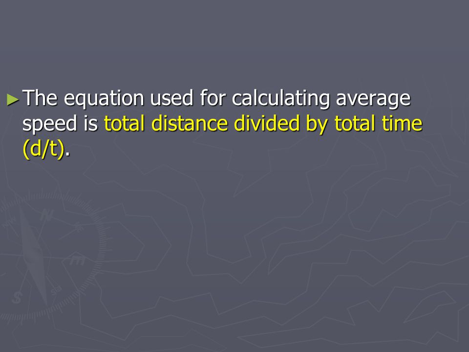 The equation used for calculating average speed is total distance divided by total time (d/t).