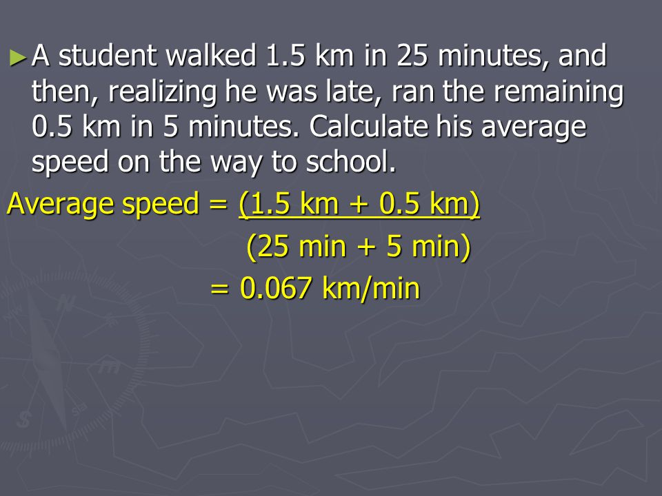 A student walked 1.5 km in 25 minutes, and then, realizing he was late, ran the remaining 0.5 km in 5 minutes. Calculate his average speed on the way to school.