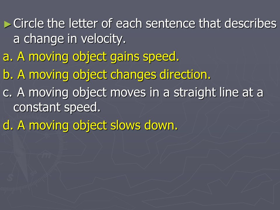 Circle the letter of each sentence that describes a change in velocity.
