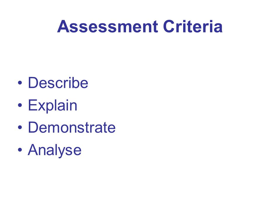Assessment Criteria Describe Explain Demonstrate Analyse