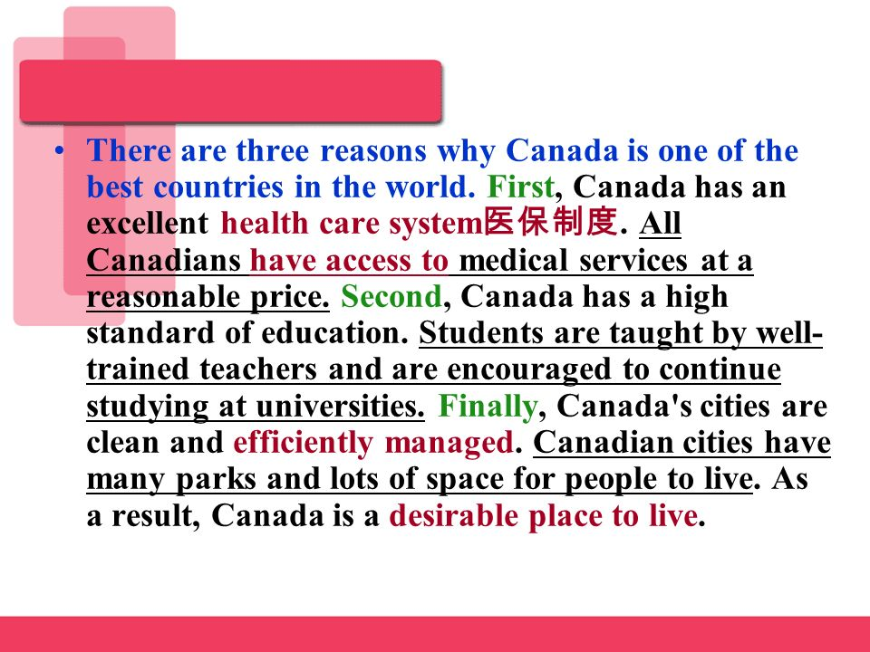 why canada is the best country to live in essay See also: canada ranked 2nd best country in the world in 2017 the number two ranking is out of a list of 60 countries, and canada only trails behind germany at number one canada also came in at number one for quality of life and number two for citizenship.
