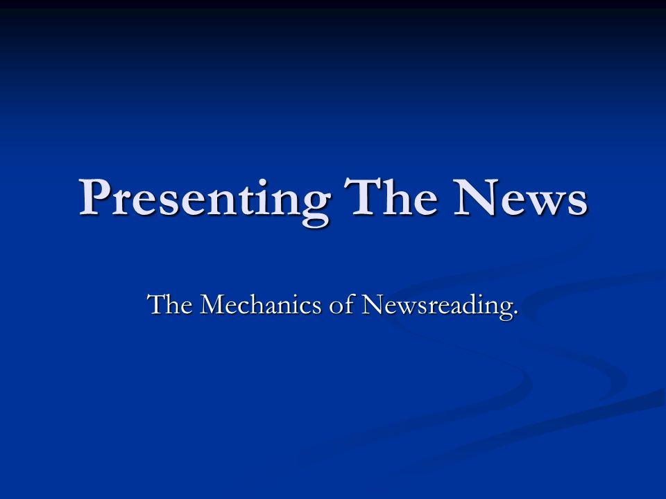 The Mechanics of Newsreading.