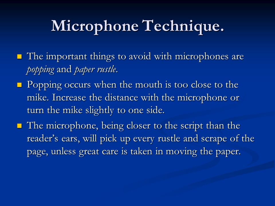 Microphone Technique. The important things to avoid with microphones are popping and paper rustle.