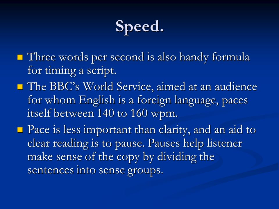 Speed. Three words per second is also handy formula for timing a script.