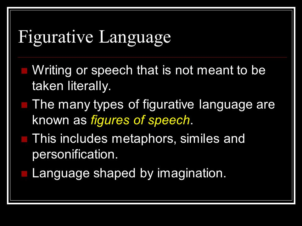 figurative language versus literal language essay The principle of the literal-figurative debate revolves around whether or not metaphor is a deviation from some pristine ordinary language or whether it is a basic form of linguistic expression the essential question relates to whether or not metaphor is derivative or basic.