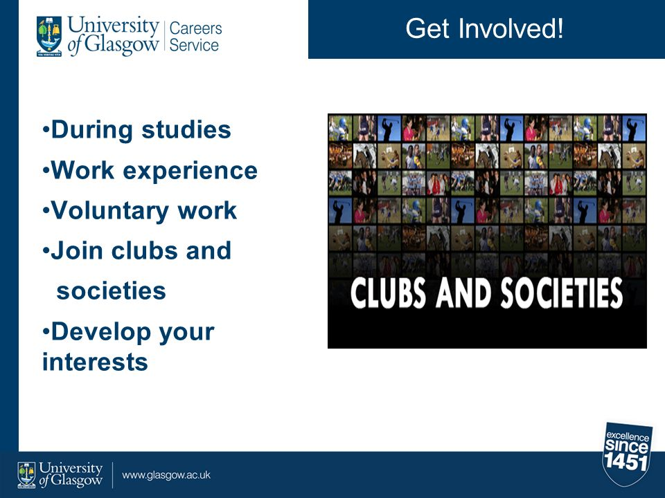 Get Involved! During studies Work experience Voluntary work
