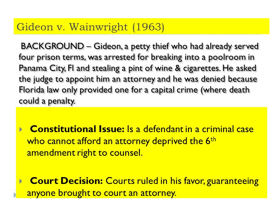 a summary of the gideon v florida case March 18, 2013, marks the 50th anniversary of the us supreme court's landmark decision gideon v wainwright the decision confirmed the right of the individual to counsel, even in cases not involving capital offenses us attorney general and senator robert kennedy described the case as having.
