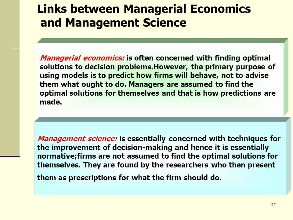 managerial economics is a normative science like psychology Managerial economics belongs to normative economics rather than positive economics (also sometimes known as descriptive economics)  disciplines such a psychology .