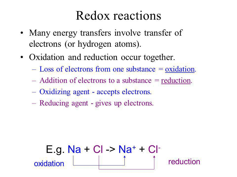 Redox reactions E.g. Na + Cl -> Na+ + Cl-