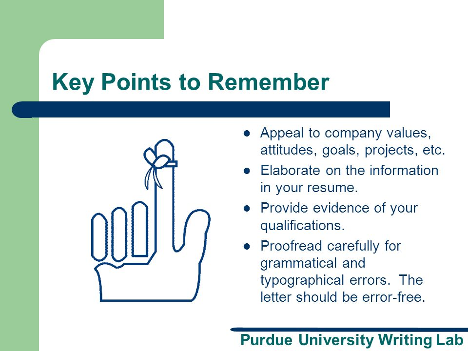 Key Points to Remember Appeal to company values, attitudes, goals, projects, etc. Elaborate on the information in your resume.