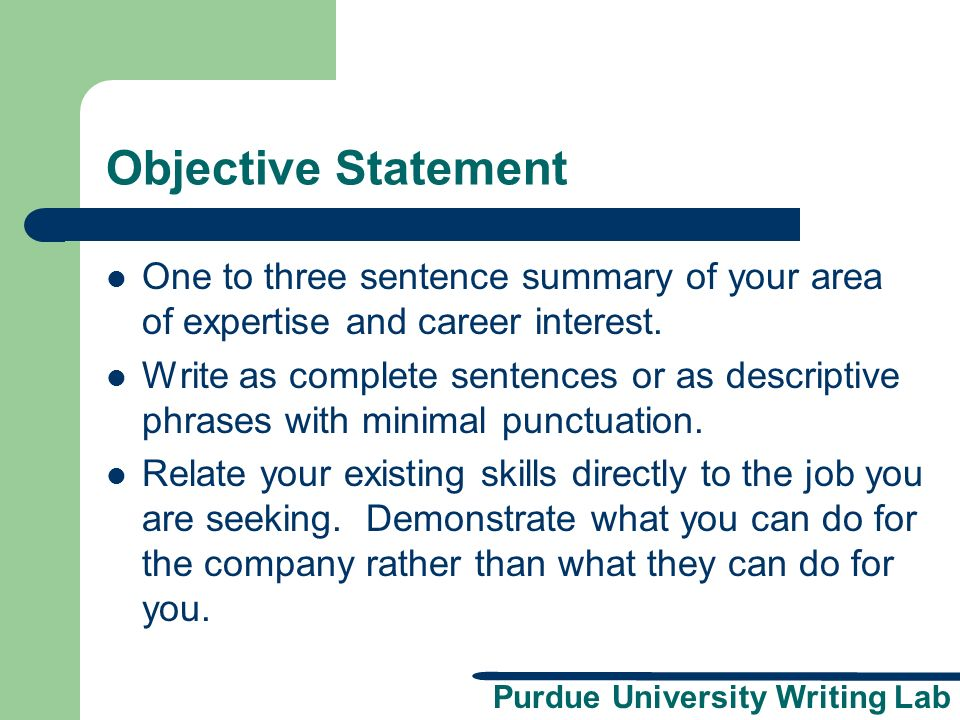 Objective Statement One to three sentence summary of your area of expertise and career interest.