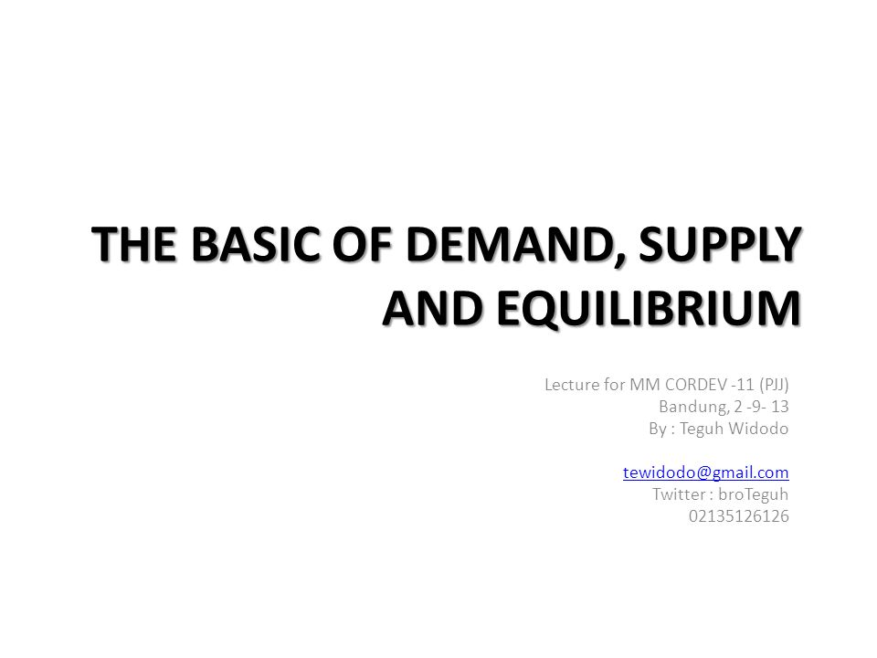 THE BASIC OF DEMAND, SUPPLY AND EQUILIBRIUM