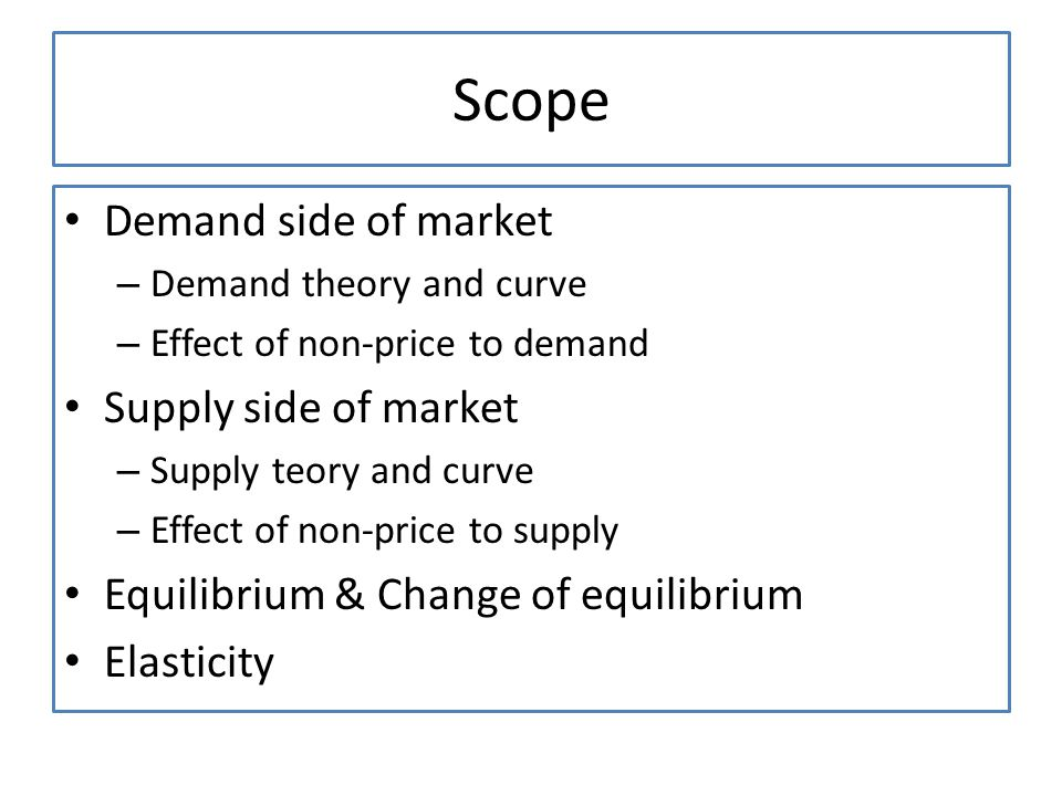 Scope Demand side of market Supply side of market