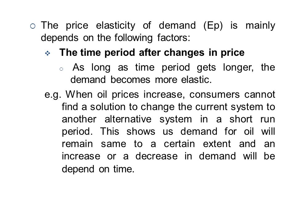 The price elasticity of demand (Ep) is mainly depends on the following factors: