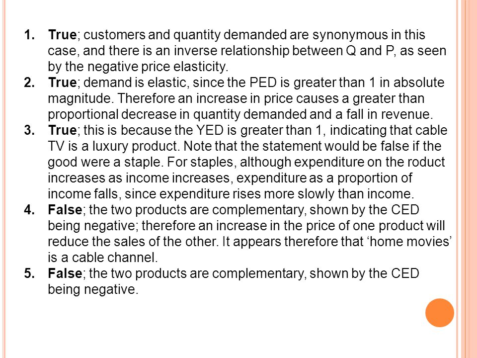 True; customers and quantity demanded are synonymous in this case, and there is an inverse relationship between Q and P, as seen by the negative price elasticity.