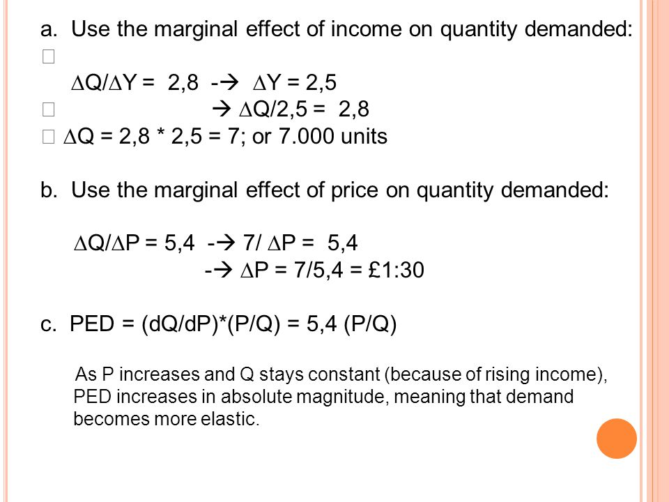 a. Use the marginal effect of income on quantity demanded: