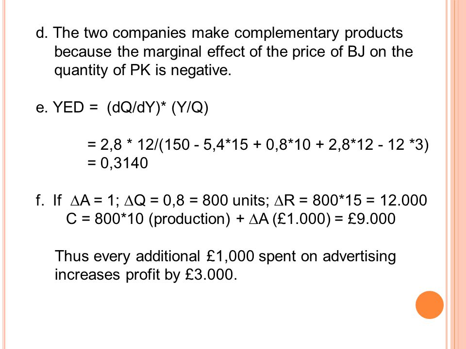 d. The two companies make complementary products because the marginal effect of the price of BJ on the quantity of PK is negative.