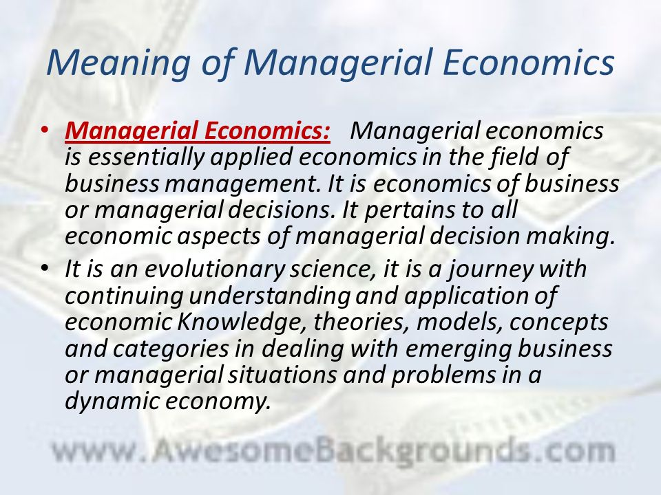 meaning scope and methods of managerial economics Managerial economics deals with the application  analysis to decision methods of  scope managerial economics to a certain degree is prescriptive in nature as .