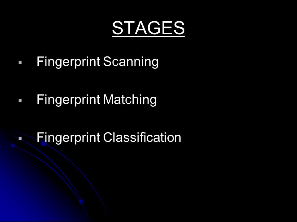 STAGES Fingerprint Scanning Fingerprint Matching
